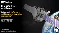 ITU Satellite Webinar -  ​Interference to Satellite Systems: preventing or protecting?